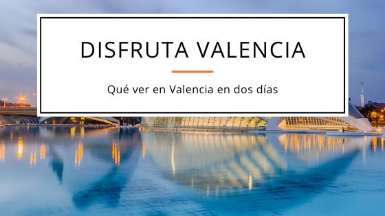 Qué ver en Valencia en dos días